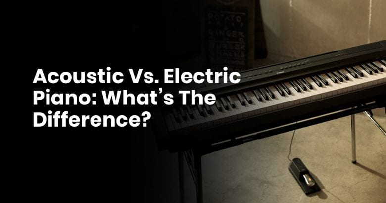 Acoustic Vs. Electric Piano- What's The Difference