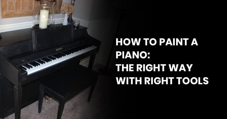 How To Paint A Piano - The Right Way With Right Tools