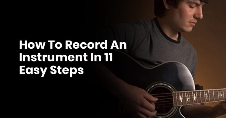 How To Record An Instrument In 11 Easy Steps
