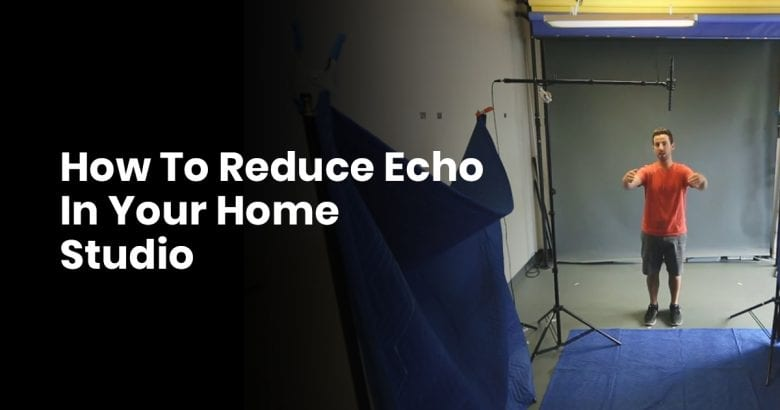 How To Reduce Echo In Your Home Studio