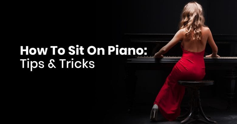 How To Sit On Piano- Tips & Tricks