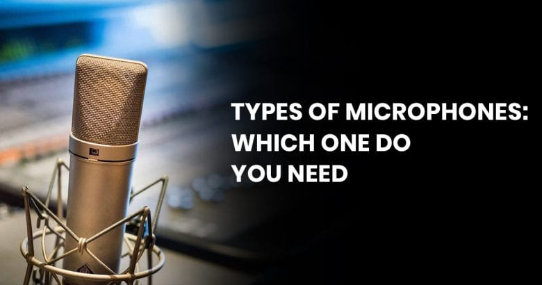 Types Of Microphones: Which One Do You Need