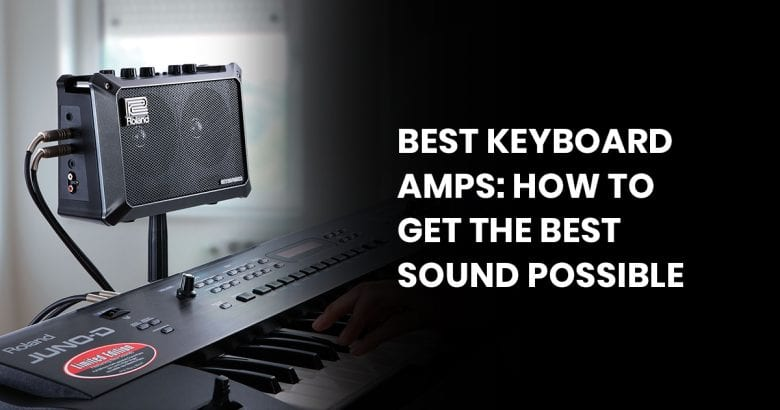 Best Keyboard Amps: How To Get The Best Sound Possible