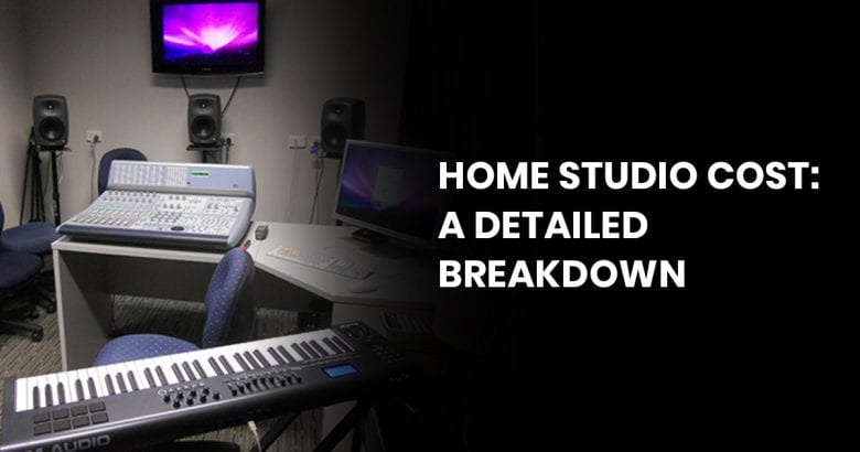 Home Studio Cost: A Detailed Breakdown