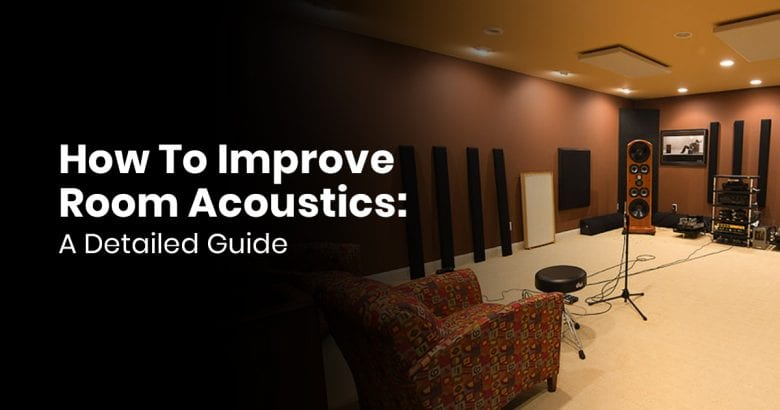 How To Improve Room Acoustics - A Detailed Guide
