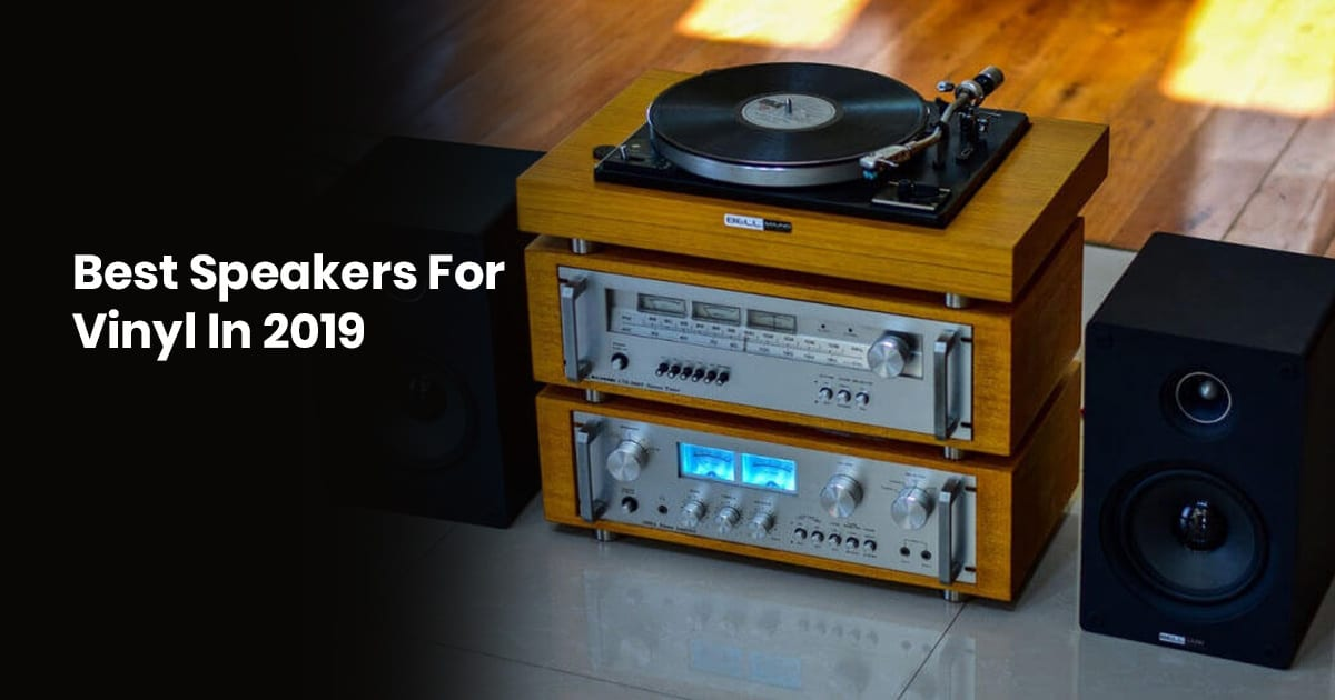 Best Speakers For Vinyl In 2019