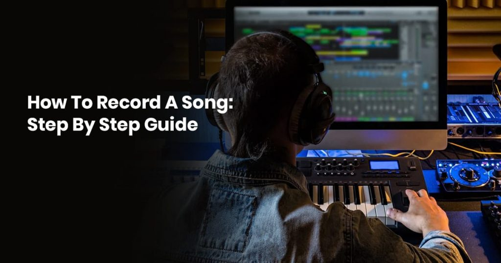 How To Record A Song: Step By Step Guide
